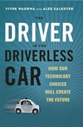 Driver in the Driverless Car: How Our Technology Choices Will Create the Future (ISBN: 9781626569713)