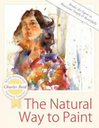 Natural Way to Paint - Charles Reid (ISBN: 9781626543829)
