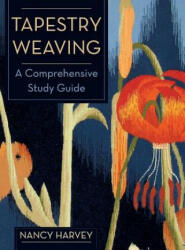 Tapestry Weaving: A Comprehensive Study Guide (ISBN: 9781626540934)