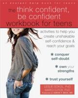 Think Confident, Be Confident Workbook for Teens - Activities to Help You Create Unshakable Self-Confidence and Reach Your Goals (ISBN: 9781626254831)