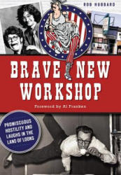 Brave New Workshop: Promiscuous Hostility and Laughs in the Land of Loons (ISBN: 9781626196865)