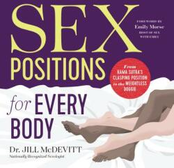 Sex Positions for Every Body: From Kama Sutra's Clasping Position to the Weightless Doggie (ISBN: 9781623157128)