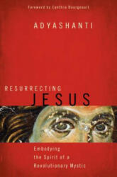 Resurrecting Jesus - Adyashanti (ISBN: 9781622037636)