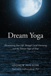 Dream Yoga - Andrew Holecek (ISBN: 9781622034598)