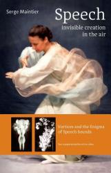 Speech - Invisible Creation in the Air: Vortices and the Enigma of Speech Sounds (ISBN: 9781621481690)