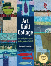 Art Quilt Collage - A Creative Journey in Fabric, Paint & Stitch (ISBN: 9781617452840)