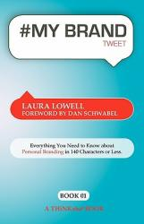 # My Brand Tweet Book01: A Practical Approach to Building Your Personal Brand -140 Characters at a Time (ISBN: 9781616990541)