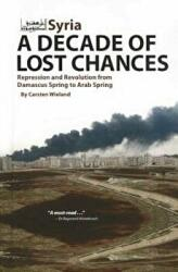 Syria: A Decade of Lost Chances: Repression and Revolution from Damascus Spring to Arab Spring - Repression & Revolution from Damascus Spring to Arab (ISBN: 9781614570011)
