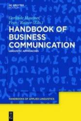 Handbook of Business Communication - Gerlinde Mautner, Franz Rainer (ISBN: 9781614516835)