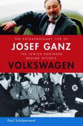 The Extraordinary Life of Josef Ganz: The Jewish Engineer Behind Hitler's Volkswagen (ISBN: 9781614122036)
