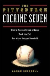 Pittsburgh Cocaine Seven - How a Ragtag Group of Fans Took the Fall for Major League Baseball (ISBN: 9781613736753)