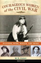 Courageous Women of the Civil War - M. R. Cordell (ISBN: 9781613732007)