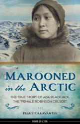 "Marooned in the Arctic - The True Story of Ada Blackjack, the ""Female Robinson Crusoe"" (ISBN: 9781613730980)"