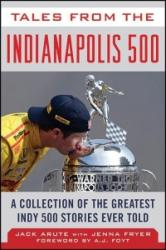 Tales from the Indianapolis 500 - Jack Arute, Jenna Fryer, A. J. Foyt (ISBN: 9781613218747)