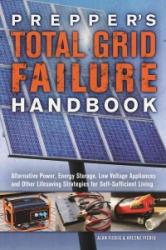 Prepper's Total Grid Failure Handbook: Alternative Power, Energy Storage, Low Voltage Appliances and Other Lifesaving Strategies for Self-Sufficient (ISBN: 9781612436371)