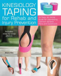 Kinesiology Taping for Rehab and Injury Prevention - Aliana Kim (ISBN: 9781612435534)