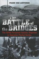 Battle of the Bridges - The 504th Parachute Infantry Regiment in Operation Market Garden (ISBN: 9781612002323)