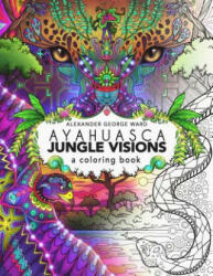 Ayahuasca Jungle Visions: A Coloring Book (ISBN: 9781611250534)