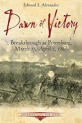 Dawn of Victory - Breakthrough at Petersburg, March 25 - April 2, 1865 (ISBN: 9781611212808)