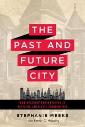 The Past and Future City: How Historic Preservation Is Reviving America's Communities (ISBN: 9781610917094)