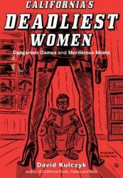 California's Deadliest Women - Dangerous Dames & Murderous Moms (ISBN: 9781610352802)
