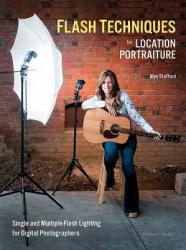 Flash Techniques for Location Portraiture: Single and Multiple-Flash Lighting Techniques (ISBN: 9781608954674)