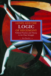 Lenin and the Logic of Hegemony - Political Practice and Theory in the Class Struggle (ISBN: 9781608464838)
