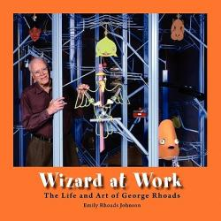 Wizard at Work: The Life and Art of George Rhoads (ISBN: 9781608449682)