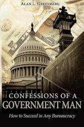 Confessions of a Government Man: How to Succeed in Any Bureaucracy (ISBN: 9781608443420)