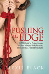 Pushing the Edge - A Bdsm Guide for Curious Couples Who Want to Explore Kinky Fantasies, Taboo Desires, & Forbidden Pleasures (ISBN: 9781608423071)