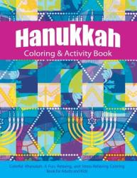 Hanukkah Coloring & Activity Book: Colorful Chanukah a Fun, Relaxing, and Stress-Relieving Coloring Book for Adults and Kids (ISBN: 9781607969266)