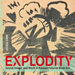 Explodity - Sound, Image, and Word in Russian Futurist Book Art (ISBN: 9781606065082)