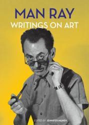 Man Ray: Writings on Art (ISBN: 9781606064580)