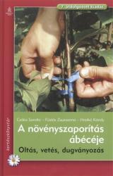 A NÖVÉNYSZAPORÍTÁS ÁBÉCÉJE /OLTÁS, VETÉS, DUGVÁNYOZÁS (2011)