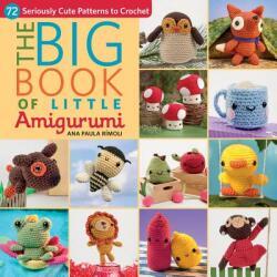 Big Book of Little Amigurumi - Ana Paula Rimoli (ISBN: 9781604685817)