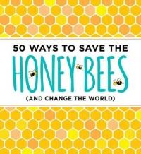 50 Ways to Save the Bees (ISBN: 9781604336481)