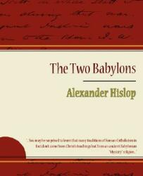 The Two Babylons - Alexander Hislop (ISBN: 9781604244861)