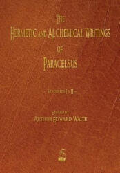 The Hermetic and Alchemical Writings of Paracelsus - Volumes One and Two (ISBN: 9781603866965)