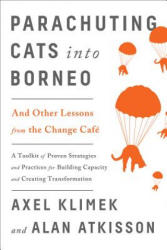 Parachuting Cats into Borneo - And Other Lessons from the Change Cafe (ISBN: 9781603586818)