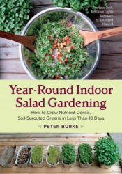 Year-Round Indoor Salad Gardening - How to Grow Nutrient-Dense, Soil-Sprouted Greens in Less Than 10 Days (ISBN: 9781603586153)