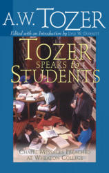 Tozer Speaks to Students: Chapel Messages Preached at Wheaton College (ISBN: 9781600661051)