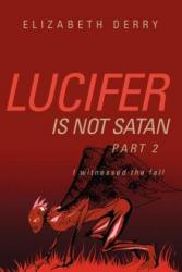 Lucifer Is Not Satan Part 2 - Elizabeth Derry (ISBN: 9781600346804)