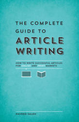 Complete Guide to Article Writing - How to Write Successful Articles for Online and Print Markets (ISBN: 9781599637341)