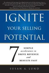 Ignite Your Selling Potential: 7 Simple Accelerators to Drive Revenue and Results Fast (ISBN: 9781599325255)