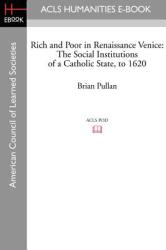 Rich and Poor in Renaissance Venice: The Social Institutions of a Catholic State, to 1620 (ISBN: 9781597403757)