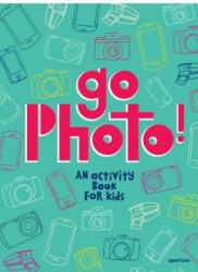 Go Photo! : An Activity Book for Kids (ISBN: 9781597113557)