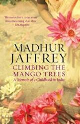 Climbing the Mango Trees - A Memoir of a Childhood in India (2006)