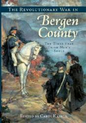 The Revolutionary War in Bergen County: The Times That Tried Men's Souls (ISBN: 9781596293588)