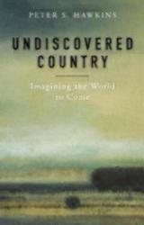 Undiscovered Country: Imagining the World to Come (ISBN: 9781596271074)