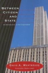 Between Citizen and State - An Introduction to the Corporation (ISBN: 9781594514050)